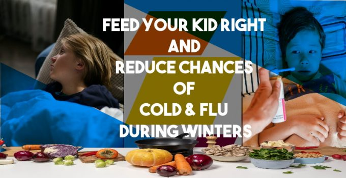 Feed Your Kid Right And Reduce Chances Of Cold & Flu During Winters