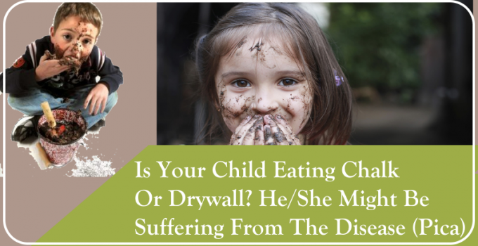 Is Your Child Eating Chalk Or Drywall? He/She Might Be Suffering From The Disease (Pica)