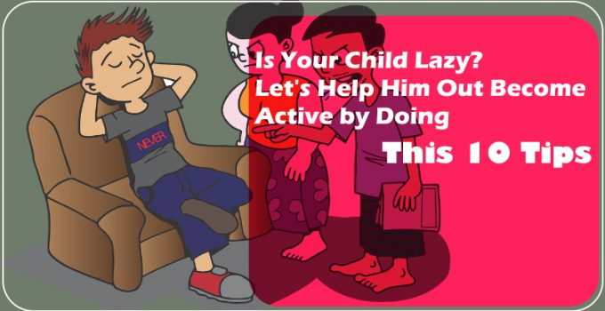 Is Your Child Lazy? Let's Help Him Out Become Active by Doing This 10 Tips