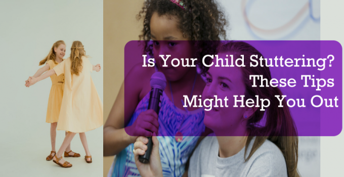 Is Your Child Stuttering? These Tips Might Help You Out
